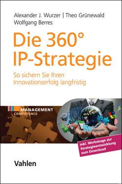 Die 360° IP-Strategie von Berres,  Wolfgang, Grünewald,  Theo, Wurzer,  Alexander J.