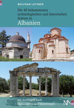 Die 40 bekanntesten archäologischen und historischen Stätten in Albanien von Letzner,  Wolfram