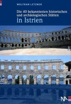Die 40 bekanntesten historischen und archäologischen Stätten in Istrien von Letzner,  Wolfram