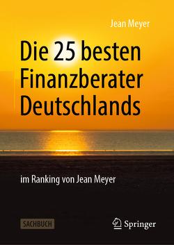 Die 25 besten Finanzberater Deutschlands im Ranking von Jean Meyer von Meyer,  Jean