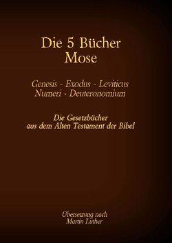 Die 5 Bücher Mose – Genesis, Exodus, Leviticus, Numeri, Deuteronomium von Luther 1545,  Martin, Tessnow,  Antonia Katharina