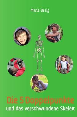 Die 5 Doppelpunkte und das verschwundene Skelett von Braig,  Maria