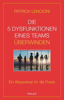Die 5 Dysfunktionen eines Teams überwinden von Lencioni,  Patrick M., Schieberle,  Andreas