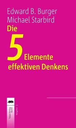 Die 5 Elemente effektiven Denkens von Bergfort,  Ines, Burger,  Edward B., Starbird,  Michael