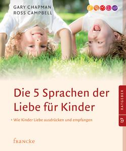 Die 5 Sprachen der Liebe für Kinder von Campbell,  Ross, Chapman,  Gary, Rothkirch,  Ingo