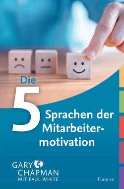 Die 5 Sprachen der Mitarbeitermotivation von Chapman,  Gary, Günter,  Wolfgang, White,  Paul