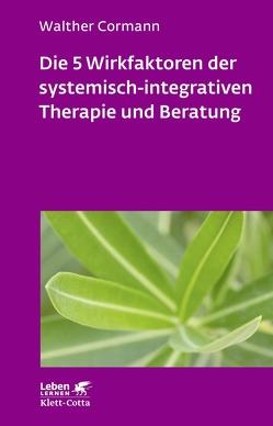 Die 5 Wirkfaktoren der systemisch-integrativen Therapie und Beratung von Cormann,  Walter