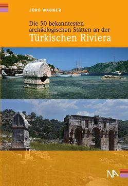 Die 50 bekanntesten archäologischen Stätten an der Türkischen Riviera von Wagner,  Jörg
