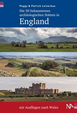 Die 50 bekanntesten archäologischen Stätten in England mit Ausflügen nach Wales von Leiverkus,  Patrick, Leiverkus,  Peggy