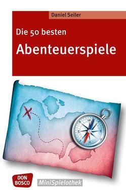 Die 50 besten Abenteuerspiele von Seiler,  Daniel