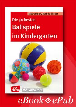 Die 50 besten Ballspiele im Kindergarten – eBook von Gulden,  Elke, Scheer,  Bettina