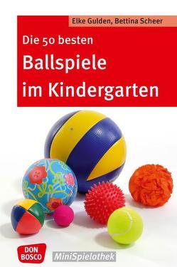 Die 50 besten Ballspiele im Kindergarten von Gulden,  Elke, Scheer,  Bettina