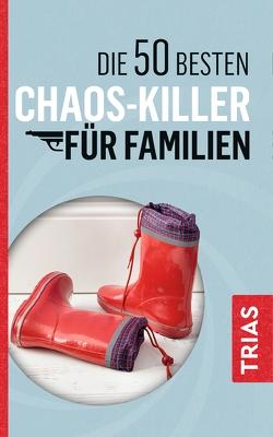 Die 50 besten Chaos-Killer für Familien von Jürgens,  Angelika, Schilke,  Rita