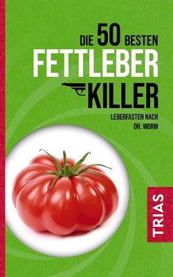 Die 50 besten Fettleber-Killer von Kiefer,  Melanie, Worm,  Nicolai