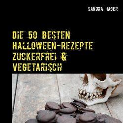 Die 50 besten Halloween-Rezepte Zuckerfrei & Vegetarisch von Hager,  Sandra