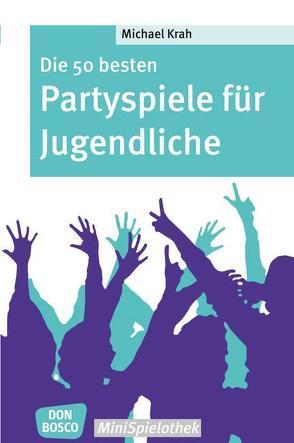 Die 50 besten Partyspiele für Jugendliche von Krah,  Michael