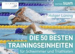 Die 50 besten Trainingseinheiten für Schwimmer und Triathleten von Lüning,  Holger