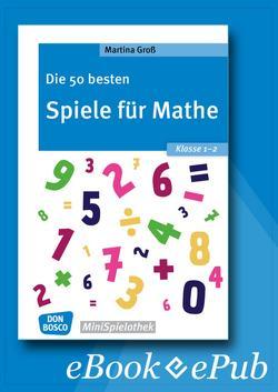 Die 50 besten Spiele für Mathe. Klasse 1-2 – eBook von Groß,  Martina