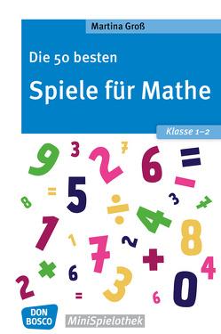 Die 50 besten Spiele für Mathe. Klasse 1-2 von Groß,  Martina