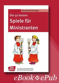 Die 50 besten Spiele für Ministranten von Schweiger,  Bernhard