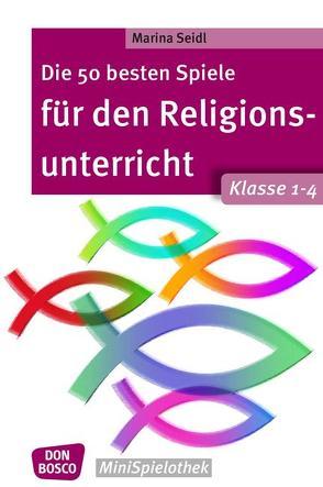 Die 50 besten Spiele für den Religionsunterricht. Klasse 1-4 von Seidl,  Marina