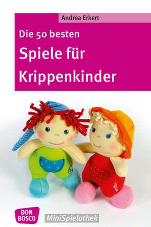 Die 50 besten Spiele für Krippenkinder von Erkert,  Andrea