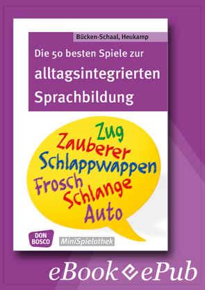 Die 50 besten Spiele zur alltagsintergrierten Sprachbildung – eBook von Bücken-Schaal,  Monika, Heukamp,  Stephanie