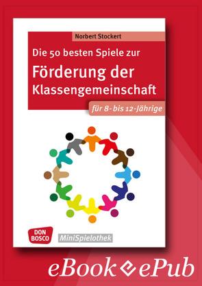 Die 50 besten Spiele zur Förderung der Klassengemeinschaft für 8- bis 12-Jährige – eBook von Stockert,  Norbert