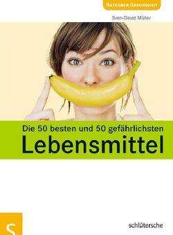 Die 50 besten und 50 gefährlichsten Lebensmittel von Müller,  Sven-David
