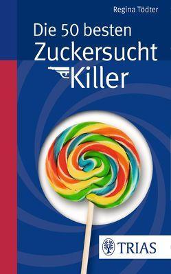 Die 50 besten Zuckersucht-Killer von Tödter,  Regina