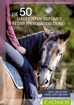 Die 50 häufigsten Irrtümer in der Pferdeausbildung von Weingand,  Claudia, Welter,  Maximilian, Welter-Böller,  Barbara