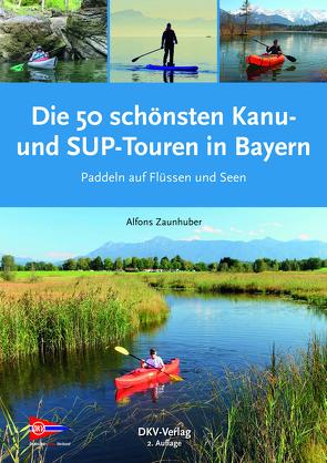 Die 50 schönsten Kanu- und SUP-Touren in Bayern von Deutscher Kanu-Verband, Zaunhuber,  Alfons