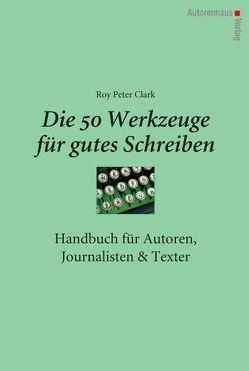 Die 50 Werkzeuge für gutes Schreiben von Clark,  Roy Peter, Winter,  Kerstin