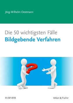 Die 50 wichtigsten Fälle Bildgebende Verfahren von Oestmann,  Jörg W.