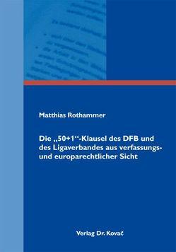 """Die """"50+1""""-Klausel des DFB und des Ligaverbandes aus verfassungs- und europarechtlicher Sicht von Rothammer,  Matthias"""