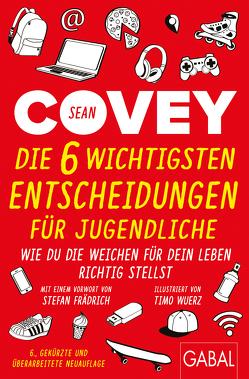 Die 6 wichtigsten Entscheidungen für Jugendliche von Covey,  Sean, Frädrich,  Stefan, Pross-Gill,  Ingrid, Wuerz,  Timo