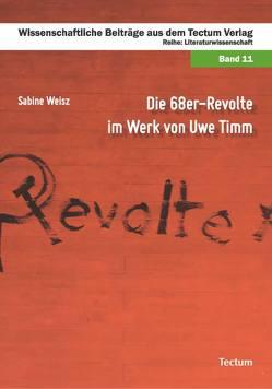 Die 68er-Revolte im Werk von Uwe Timm von Weisz,  Sabine