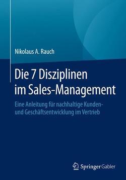 Die 7 Disziplinen im Sales-Management von Myszkowski,  Jan, Rauch,  Nikolaus A.