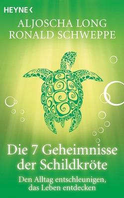 Die 7 Geheimnisse der Schildkröte von Long,  Aljoscha, Schweppe,  Ronald