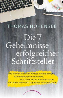 Die 7 Geheimnisse erfolgreicher Schriftsteller von Hohensee,  Thomas