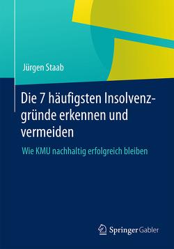 Die 7 häufigsten Insolvenzgründe erkennen und vermeiden von Staab,  Jürgen