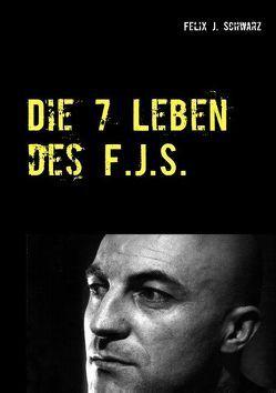 Die 7 Leben des F.J.S. von Schwarz,  Felix J.