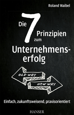 Die 7 Prinzipien zum Unternehmenserfolg von Waibel,  Roland