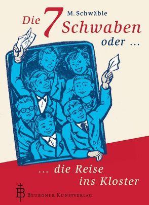 Die 7 Schwaben oder die Reise ins Kloster von Schwäble,  M.