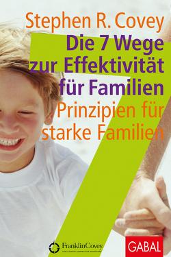 Die 7 Wege zur Effektivität für Familien von Covey,  Stephen R., Pross-Gill,  Ingrid