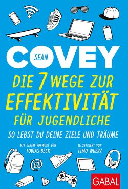 Die 7 Wege zur Effektivität für Jugendliche von Beck,  Tobias, Bertheau,  Nikolas, Covey,  Sean, Wuerz,  Timo