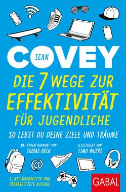 Die 7 Wege zur Effektivität für Jugendliche von Beck,  Tobias, Covey,  Sean, Wuerz,  Timo