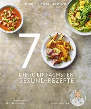 Die 70 einfachsten Gesund-Rezepte von Dr. med. Fleck,  Anne, Schüler,  Hubertus, Vössing,  Su