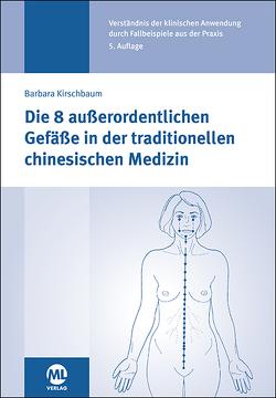Die 8 außerordentlichen Gefäße in der traditionellen chinesischen Medizin von Kirschbaum,  Barbara