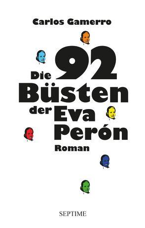 Die 92 Büsten der Eva Perón von Gamerro,  Carlos, Weilguny,  Birgit